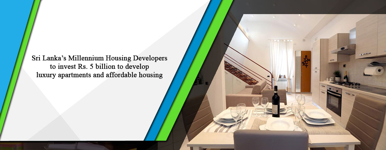 Sri Lanka's Millennium Housing Developers to invest Rs. 5 billion to develop luxury apartments and affordable housing