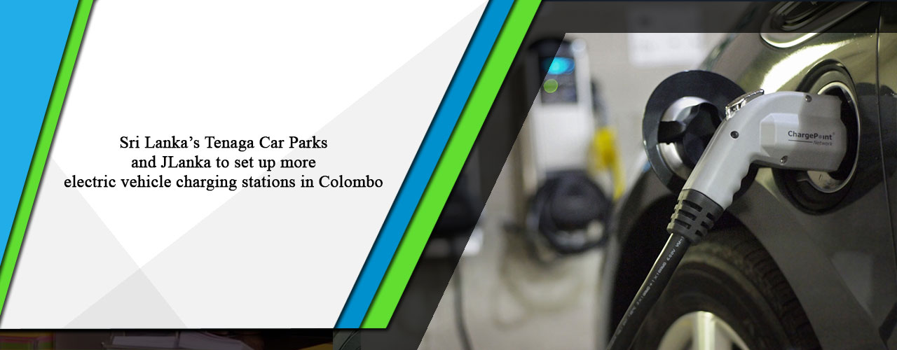 Sri Lanka's Tenaga Car Parks and JLanka to set up more electric vehicle charging stations in Colombo
