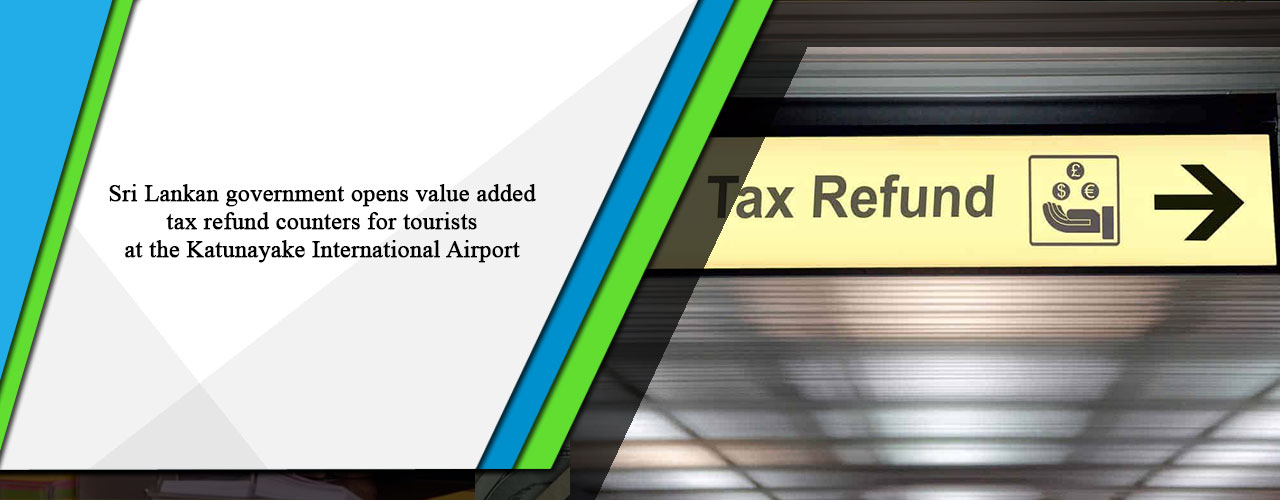 Sri Lankan government opens value added tax refund counters for tourists at the Katunayake International Airport