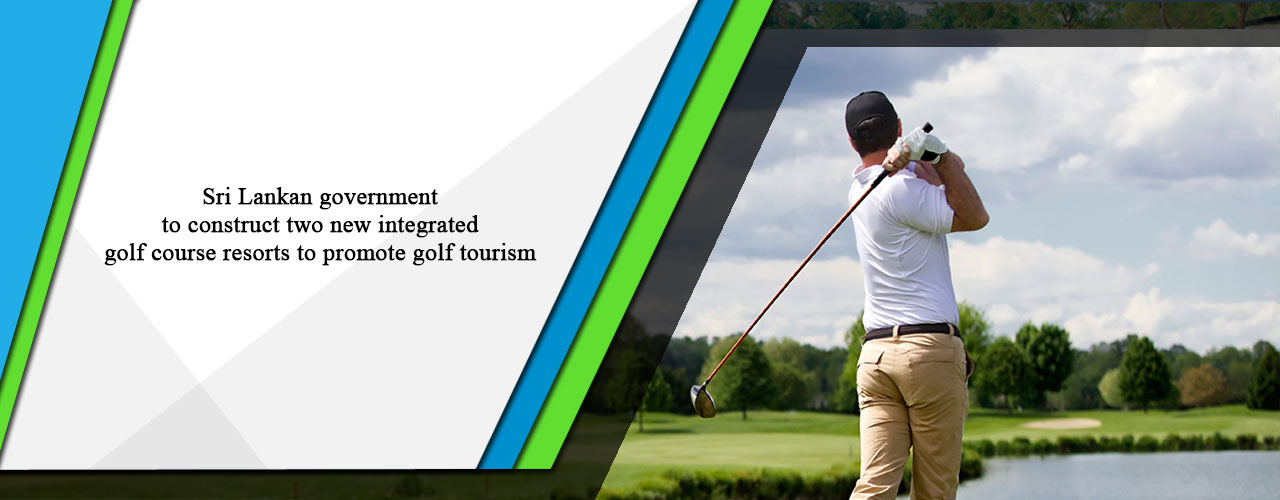 Sri Lankan government to construct two new integrated golf course resorts to promote golf tourism