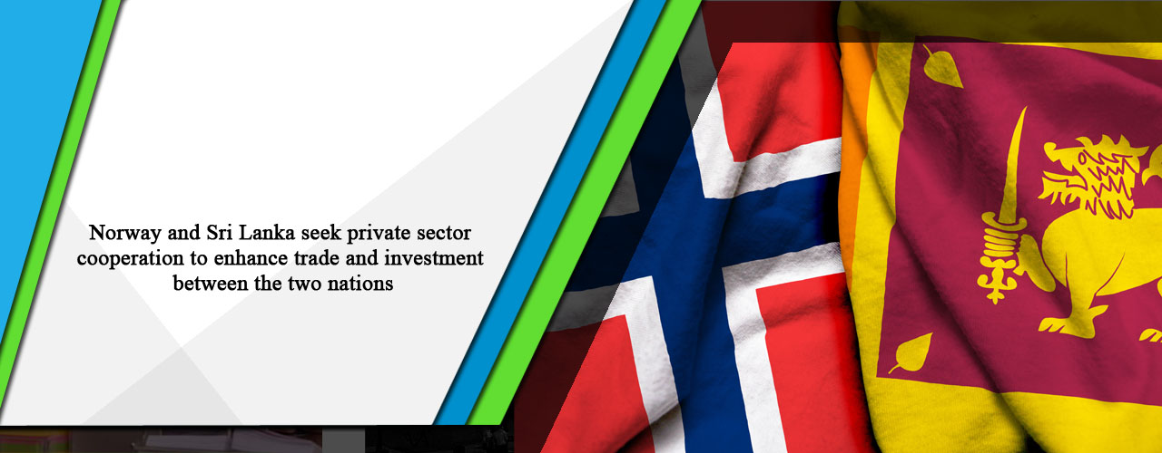 Norway and Sri Lanka seek private sector cooperation to enhance trade and investment between the two nations