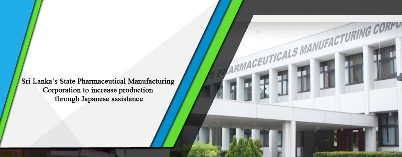 Sri Lanka's State Pharmaceutical Manufacturing Corporation to increase production through Japanese assistance