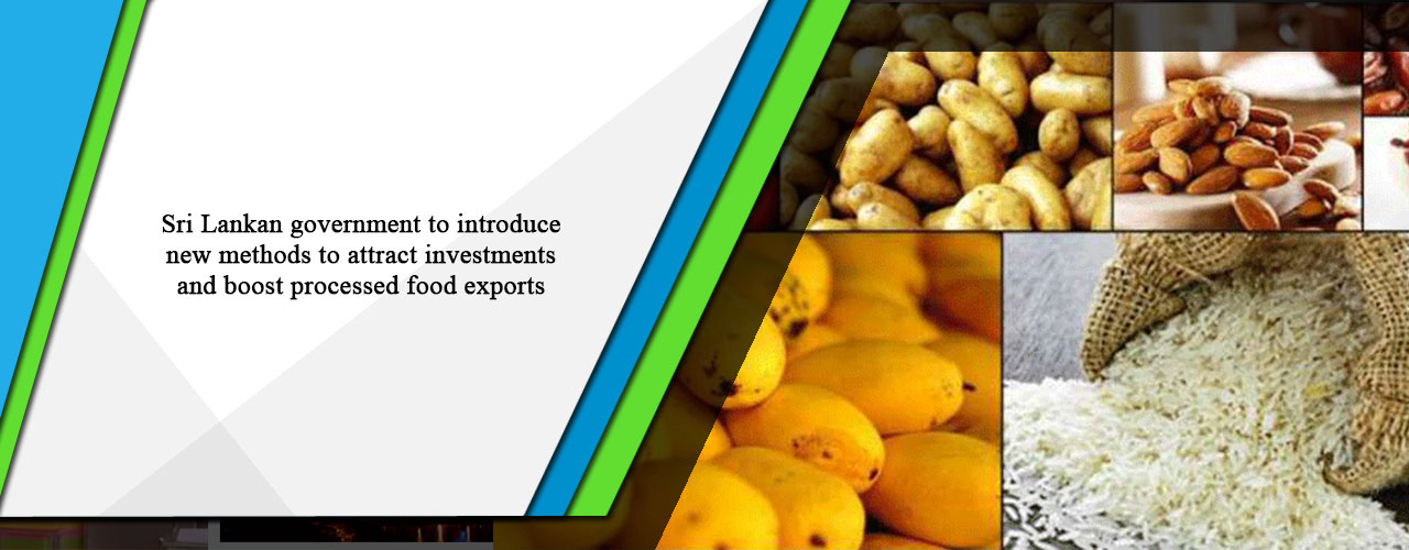 Sri Lankan government to introduce new methods to attract investments and boost processed food exports