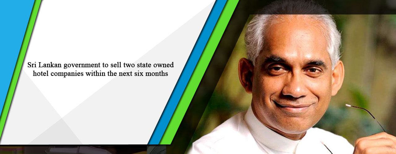 Sri Lankan government to sell two state owned hotel companies within the next six months