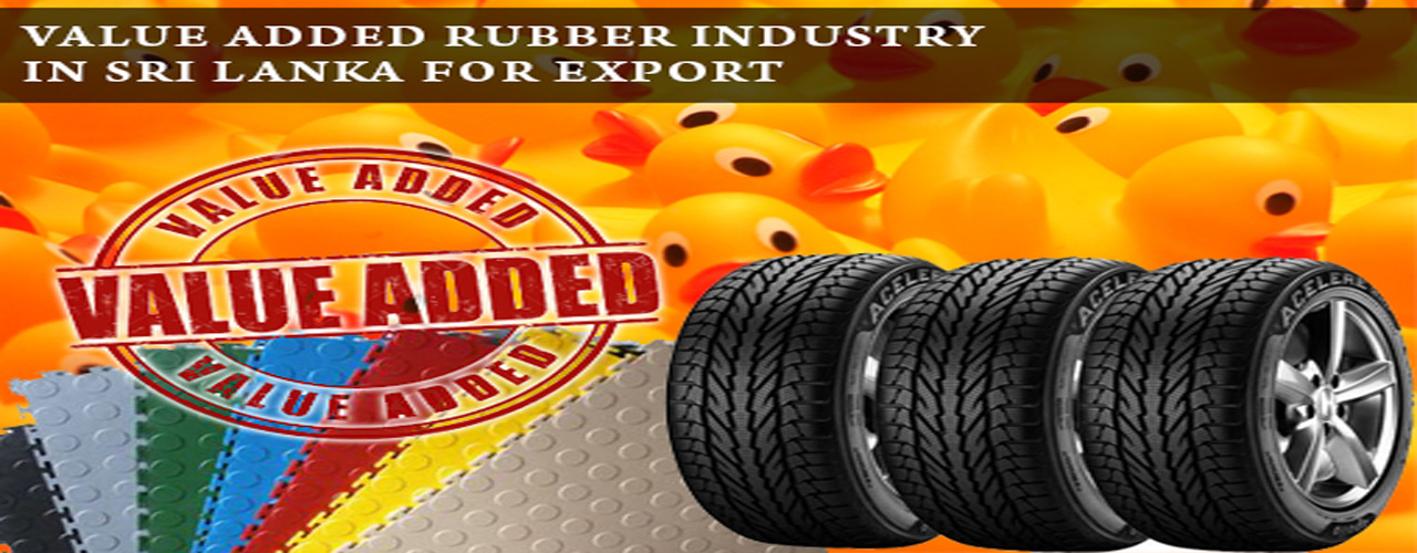 Value added rubber industry in Sri Lanka for export