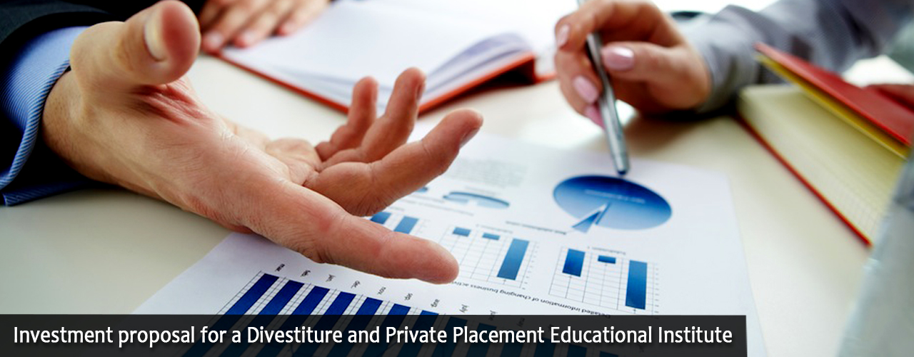Investment proposal for a Divestiture and Private Placement Educational Institute