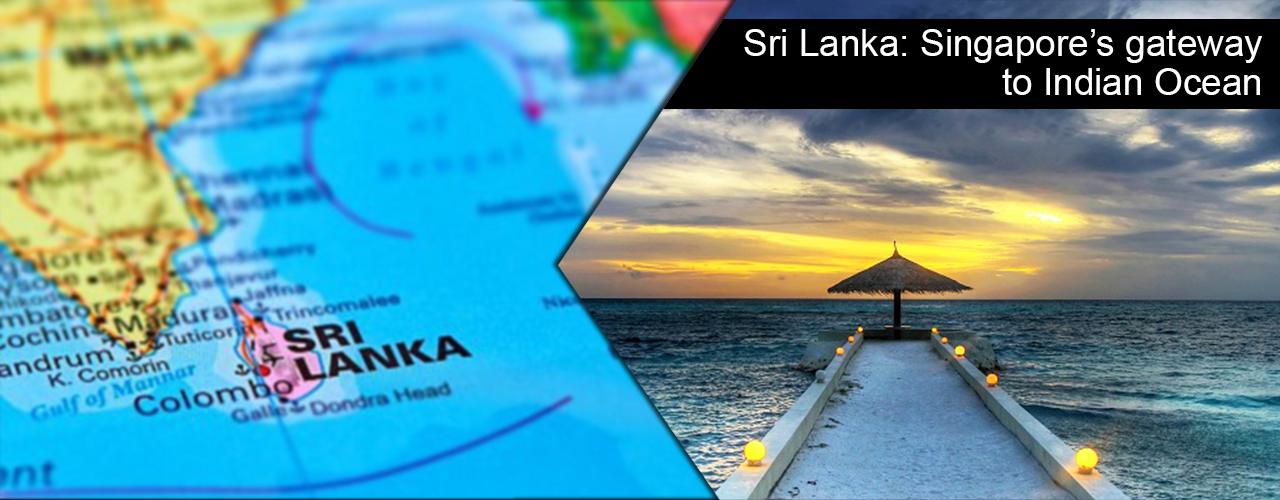 Sri Lanka: Singapore's gateway to Indian Ocean