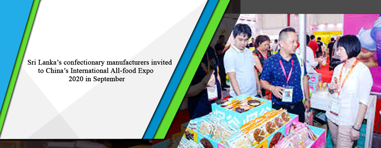 Sri Lanka's confectionary manufacturers invited to China's International All-food Expo 2020 in September