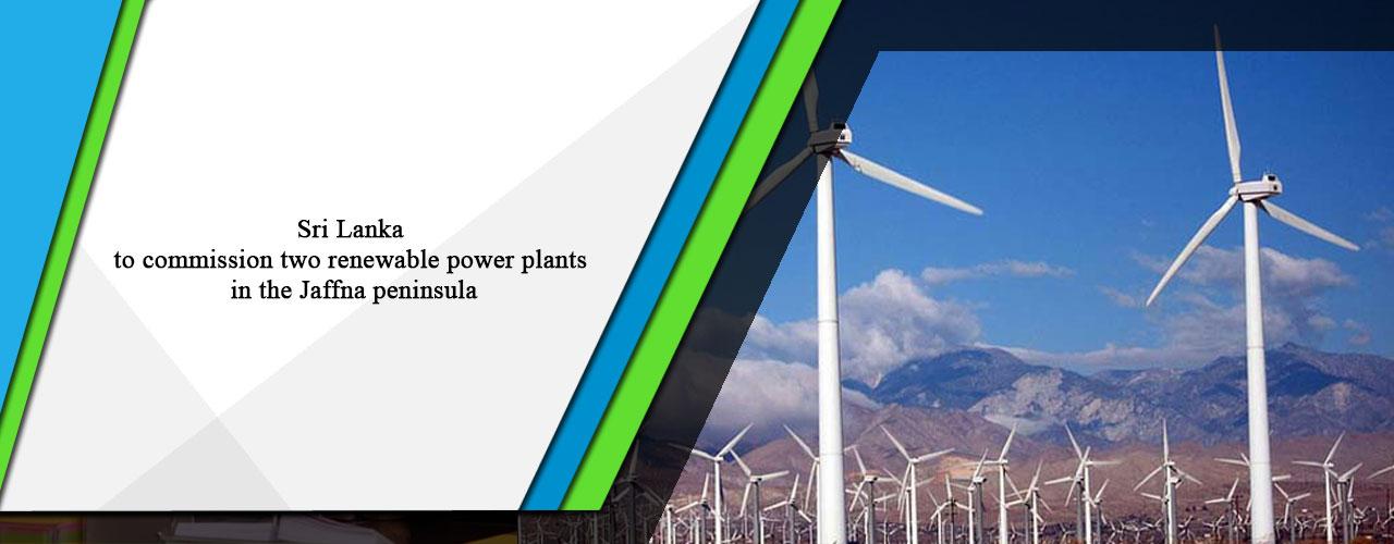 Sri Lanka to commission two renewable power plants in the Jaffna peninsula
