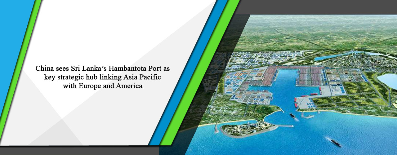 China sees Sri Lanka's Hambantota Port as key strategic hub linking Asia Pacific with Europe and America