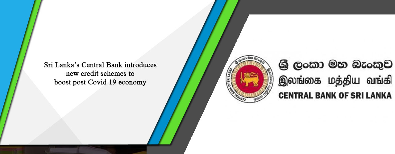 Sri Lanka's Central Bank introduces new credit schemes to boost post Covid 19 economy