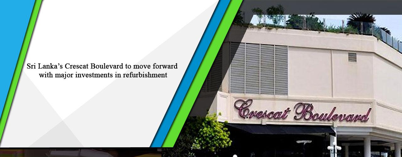 Sri Lanka's Crescat Boulevard to move forward with major investments in refurbishment