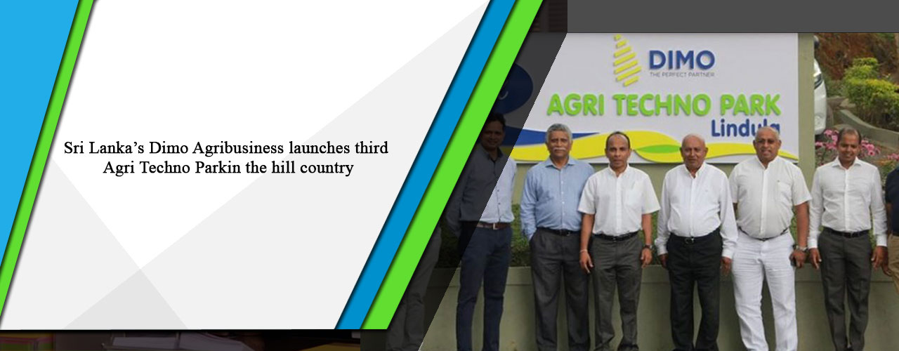 Sri Lanka's Dimo Agribusiness launches third Agri Techno Park in the hill country