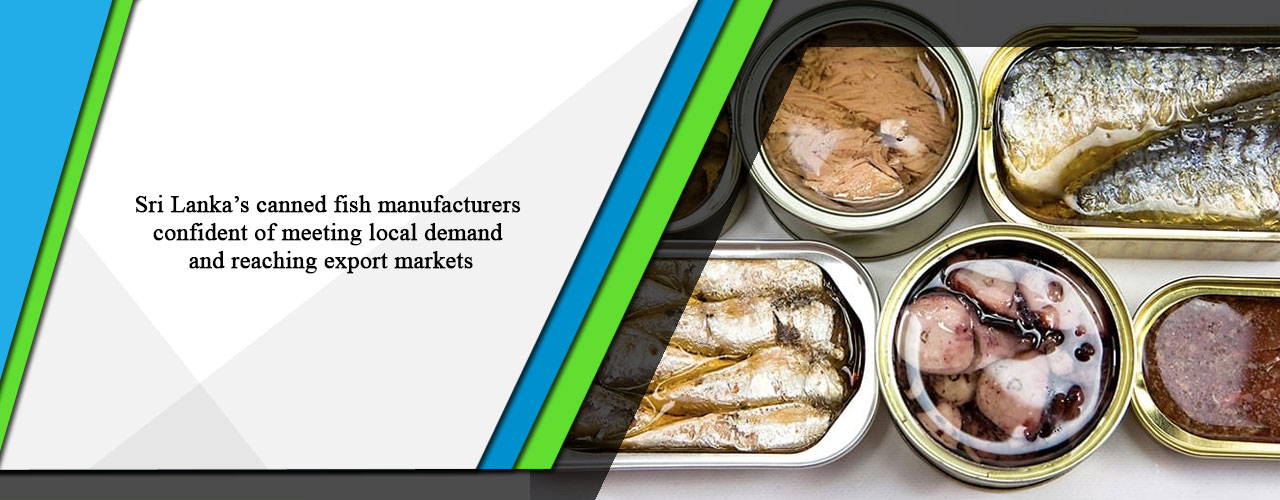 Sri Lanka's canned fish manufacturers confident of meeting local demand and reaching export markets