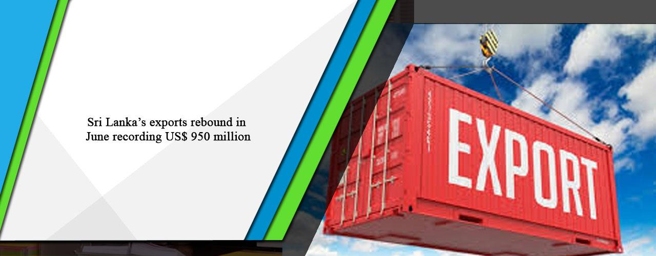 Sri Lanka's exports rebound in June recording US$ 950 million