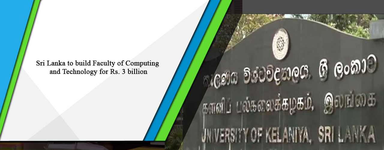 Sri Lanka to build Faculty of Computing and Technology for Rs. 3 billion