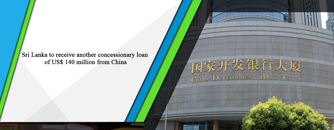 Sri Lanka to receive another concessionary loan of US$ 140 million from China