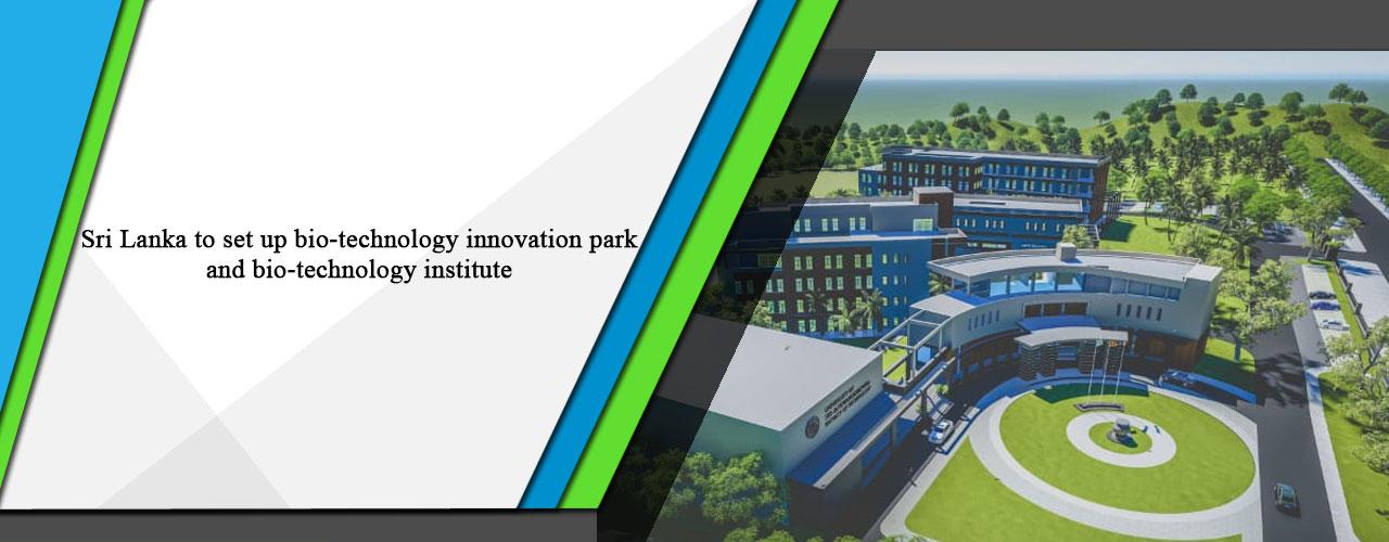 Sri Lanka to set up bio-technology innovation park and bio-technology institute