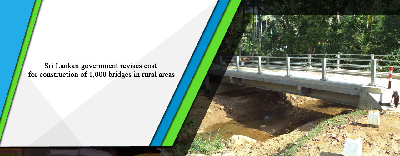 Sri Lankan government revises cost for construction of 1,000 bridges in rural areas