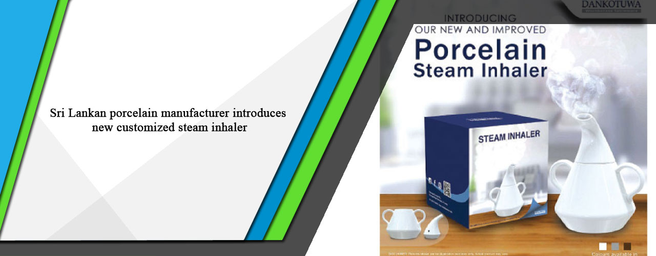 Sri Lankan porcelain manufacturer introduces new customized steam inhaler