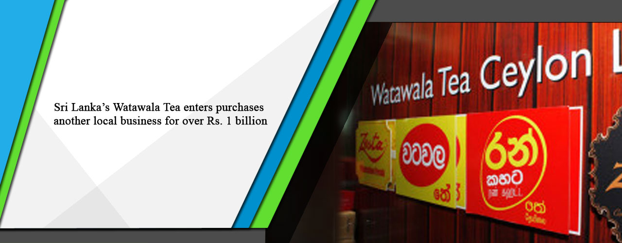 Sri Lanka's Watawala Tea enters purchases another local business for over Rs. 1 billion