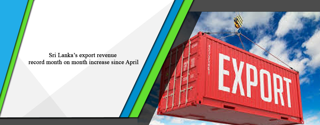 Sri Lanka's export revenue record month on month increase since April
