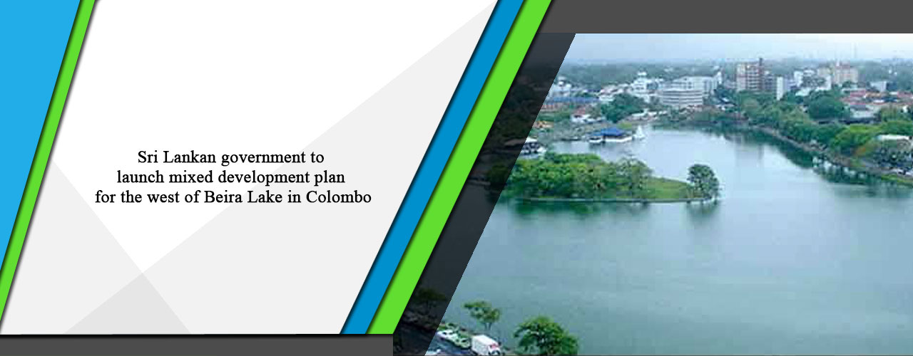 Sri Lankan government to launch mixed development plan for the west of Beira Lake in Colombo