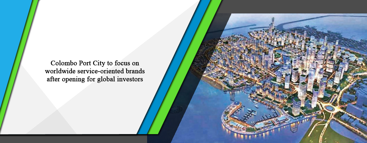 Colombo Port City to focus on worldwide service-oriented brands after opening for global investors