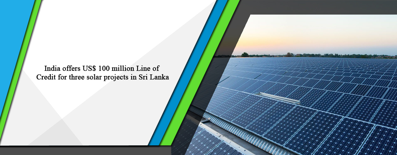 India offers US$ 100 million Line of Credit for three solar projects in Sri Lanka