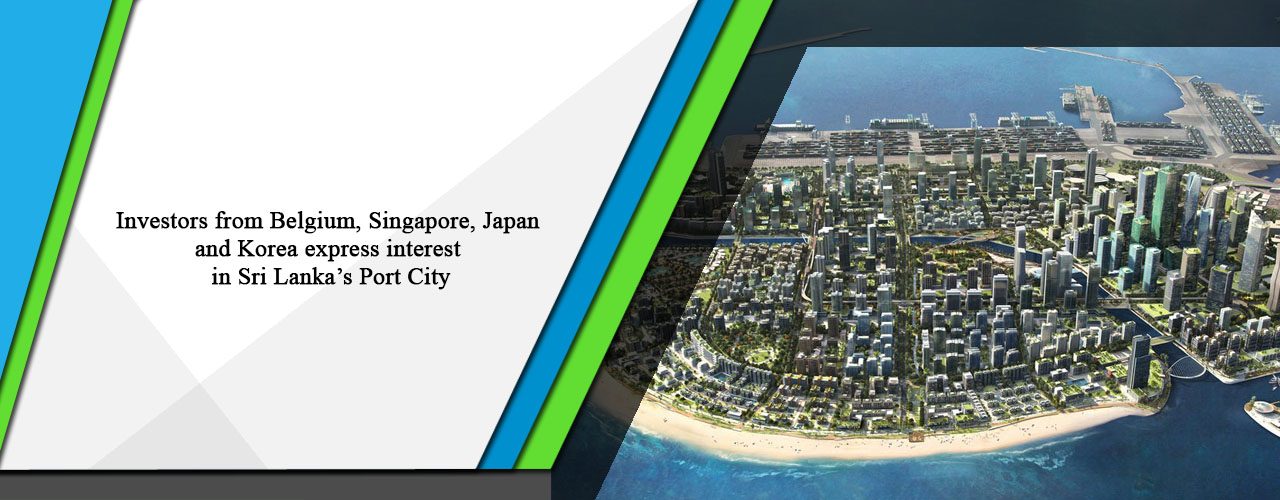 Investors from Belgium, Singapore, Japan and Korea express interest in Sri Lanka's Port City
