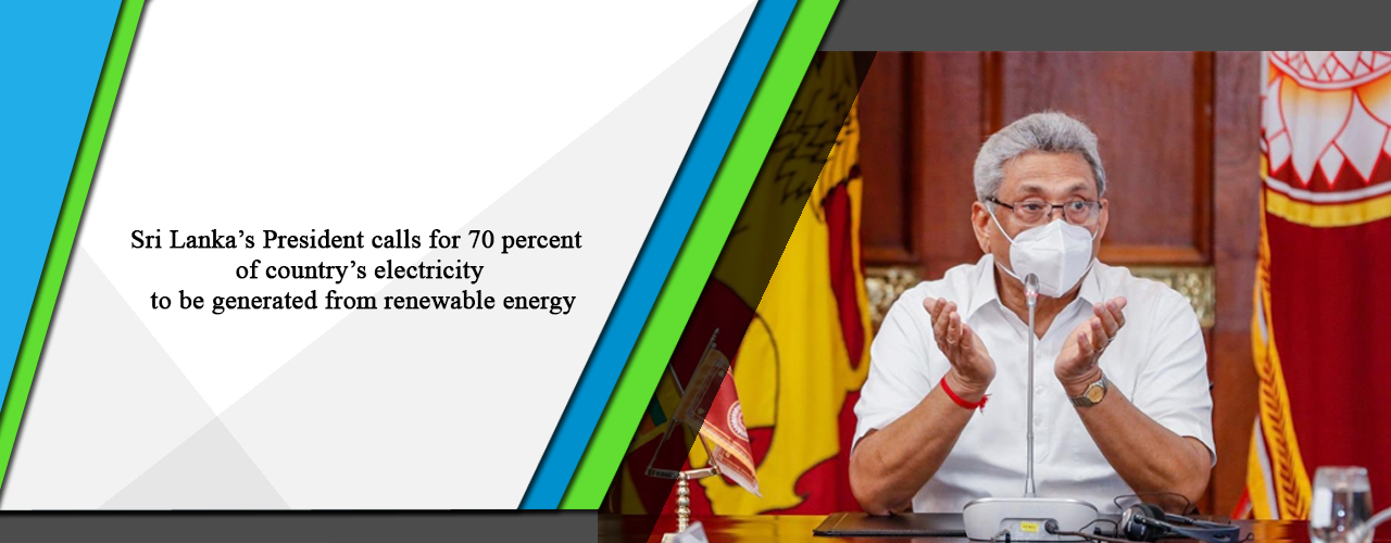 Sri Lanka's President calls for 70 percent of country's electricity to be generated from renewable energy
