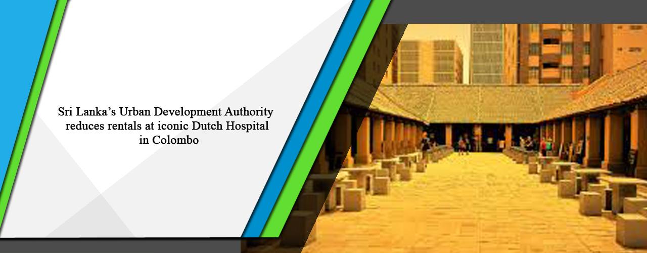 Sri Lanka's Urban Development Authority reduces rentals at iconic Dutch Hospital in Colombo