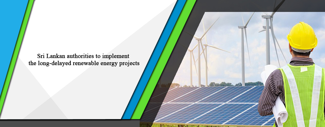 Sri Lankan authorities to implement the long-delayed renewable energy projects