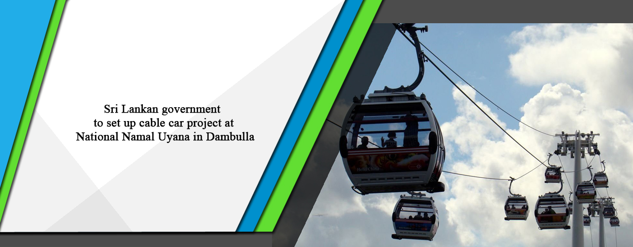 Sri Lankan government to set up cable car project at National Namal Uyana in Dambulla
