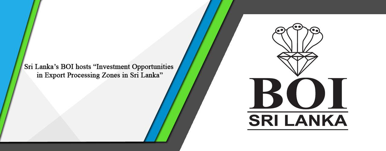 "Sri Lanka's BOI hosts ""Investment Opportunities in Export Processing Zones in Sri Lanka"""