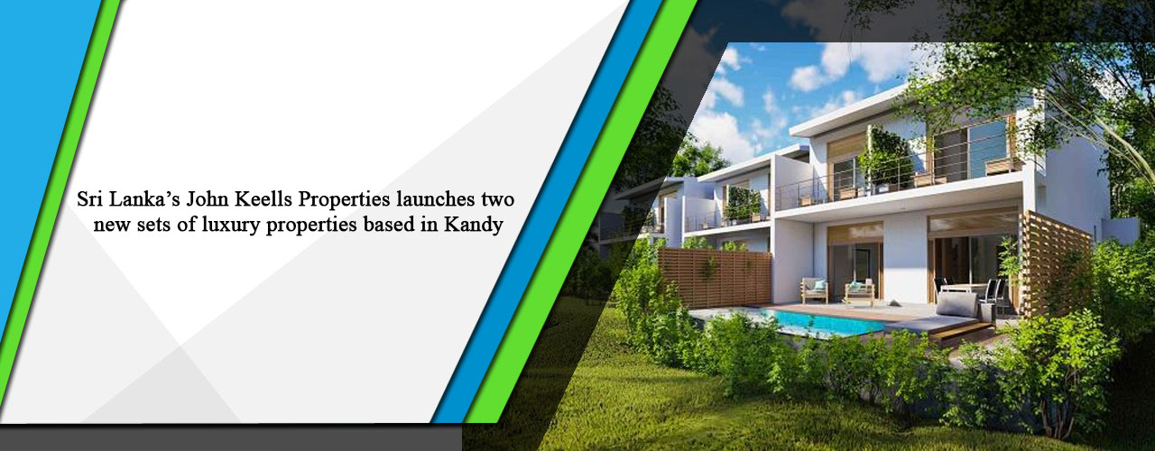 Sri Lanka's John Keells Properties launches two new sets of luxury properties based in Kandy