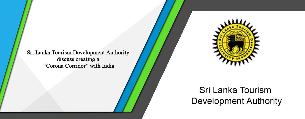 "Sri Lanka Tourism Development Authority discuss creating a ""Corona Corridor"" with India"