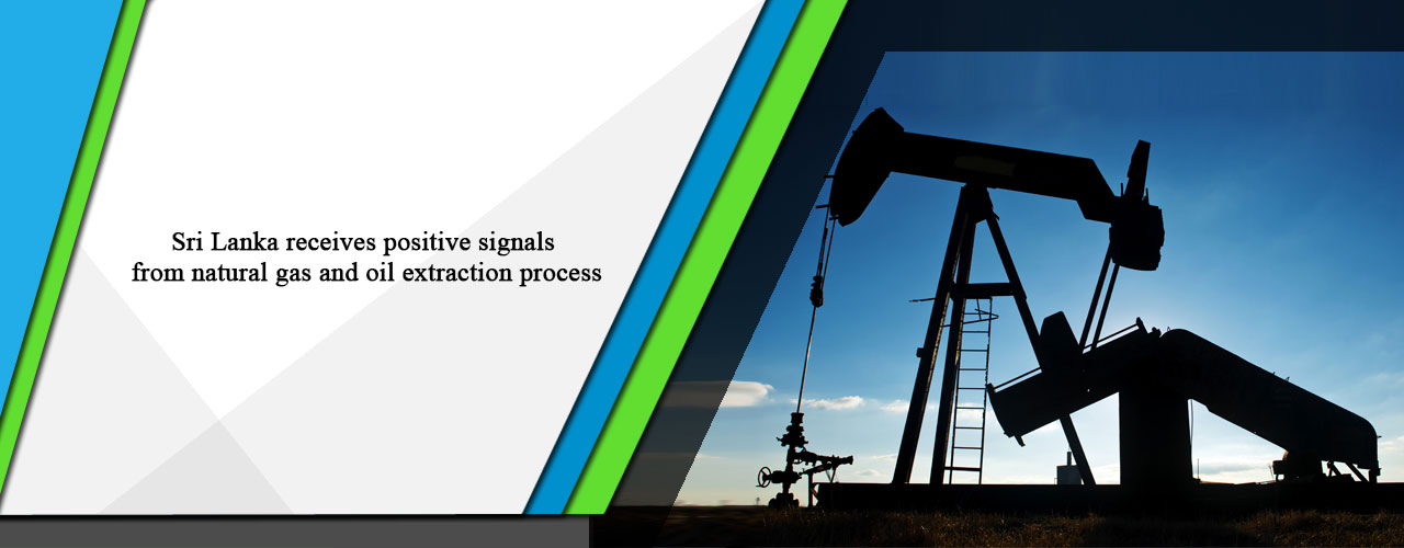Sri Lanka receives positive signals from natural gas and oil extraction process