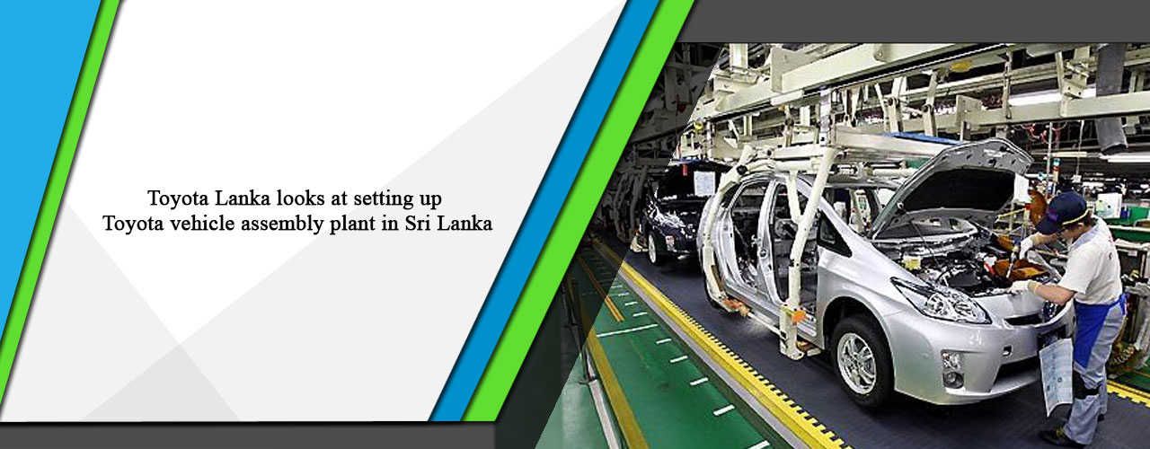 Toyota Lanka looks at setting up Toyota vehicle assembly plant in Sri Lanka