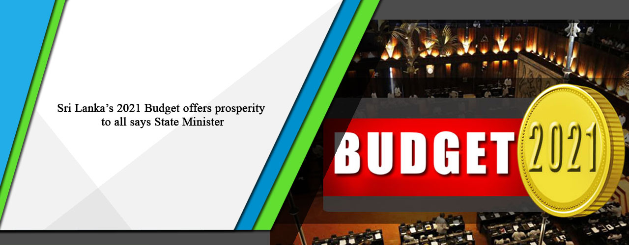 Sri Lanka's 2021 Budget offers prosperity to all says State Minister