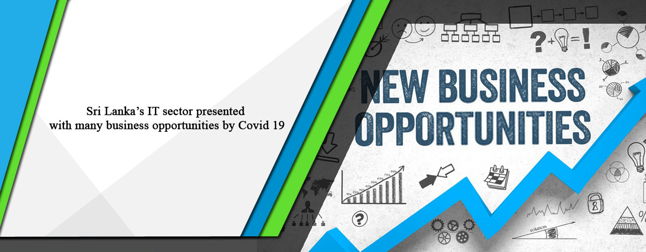 Sri Lanka's IT sector presented with many business opportunities by Covid 19