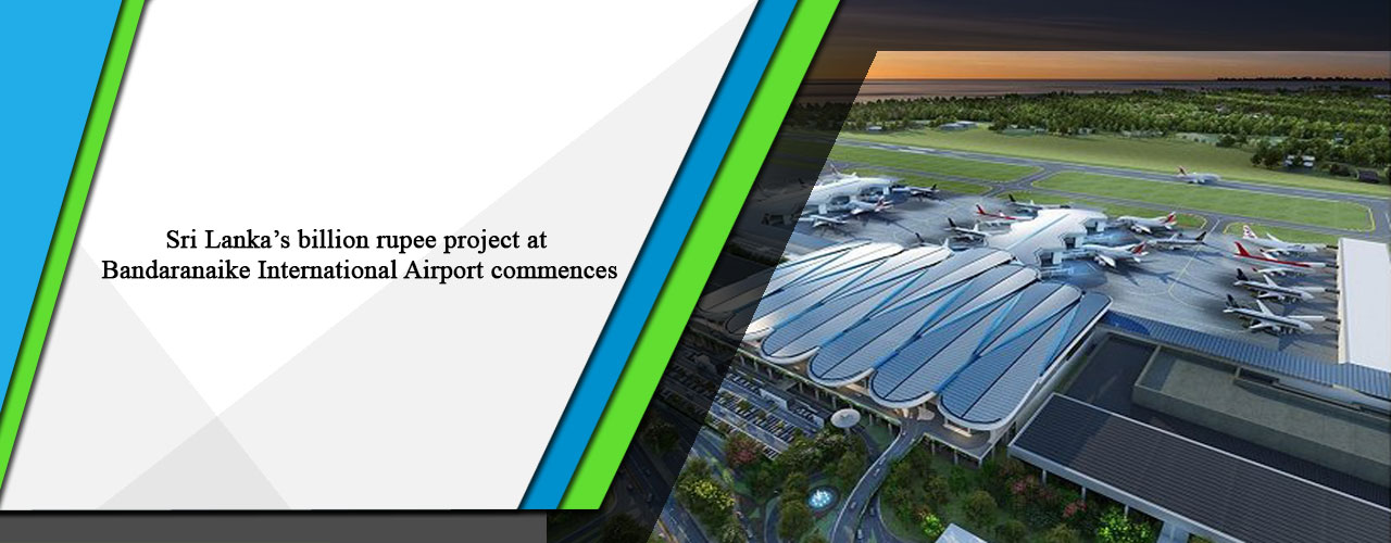 Sri Lanka's billion rupee project at Bandaranaike International Airport commences