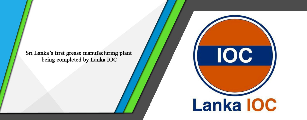 Sri Lanka's first grease manufacturing plant being completed by Lanka IOC