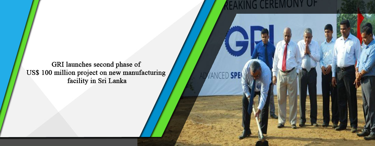 GRI launches second phase of US$ 100 million project on new manufacturing facility in Sri Lanka