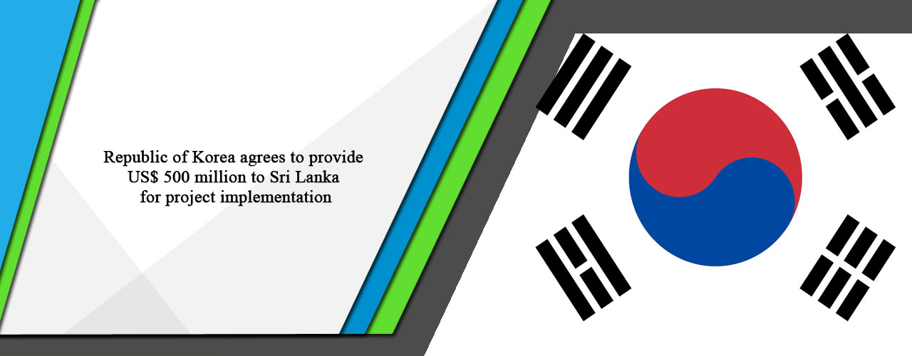 Republic of Korea agrees to provide US$ 500 million to Sri Lanka for project implementation