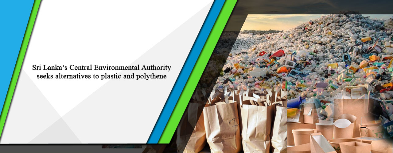 Sri Lanka's Central Environmental Authority seeks alternatives to plastic and polythene