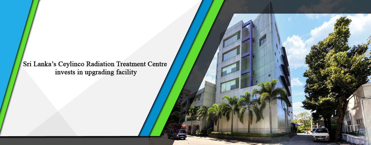 Sri Lanka's Ceylinco Radiation Treatment Centre invests in upgrading facility