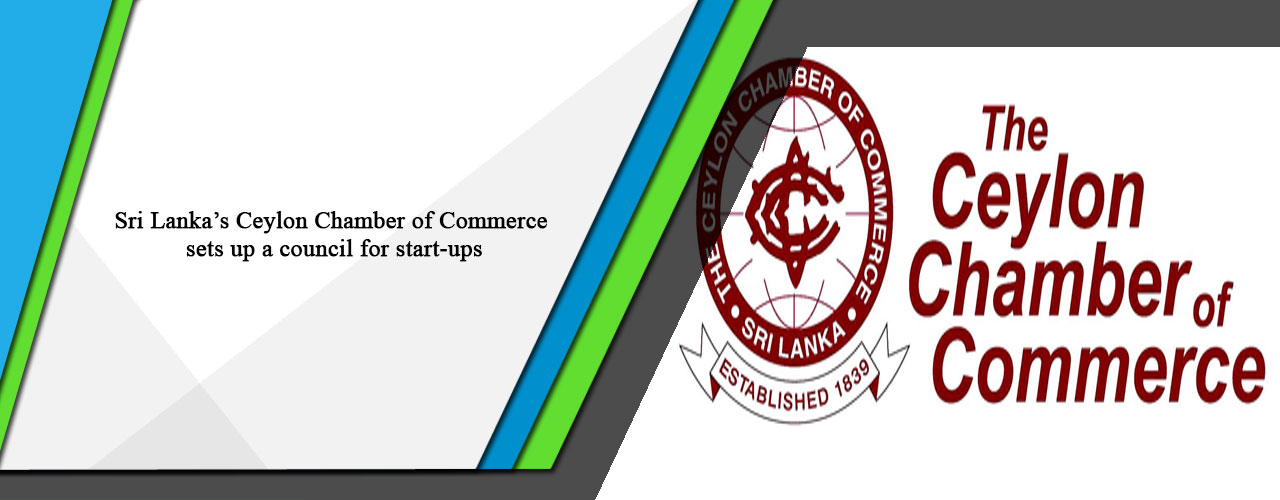 Sri Lanka's Ceylon Chamber of Commerce sets up a council for start-ups