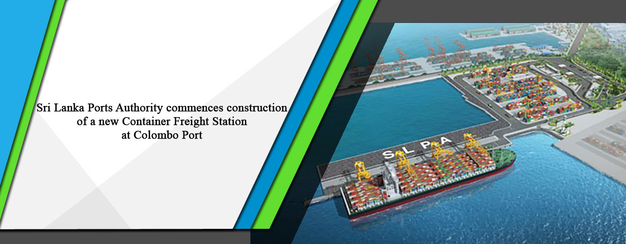 Sri Lanka Ports Authority commences construction of a new Container Freight Station at Colombo Port