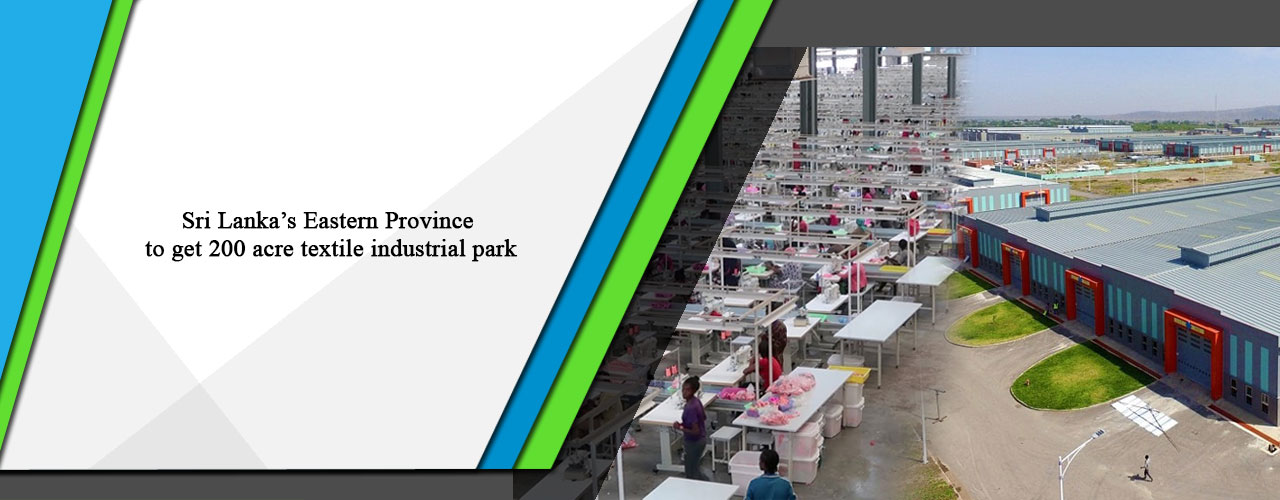 Sri Lanka's Eastern Province to get 200 acre textile industrial park